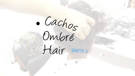 O Segredinho da Beleza: Cachos Ombré Hair – Parte 2