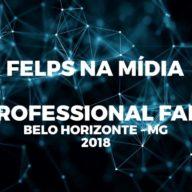 FELPS NA MÍDIA – PROFESSIONAL FAIR 2018 – BH