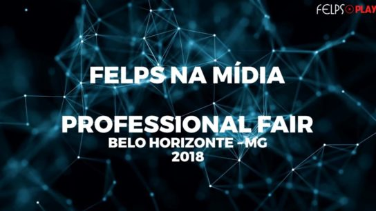 FELPS NA MÍDIA – PROFESSIONAL FAIR 2018 – BH
